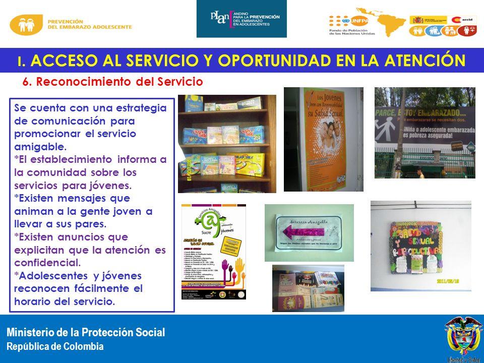Ministerio de la Protección Social República de Colombia I. ACCESO AL SERVICIO Y OPORTUNIDAD EN LA ATENCIÓN 6. Reconocimiento del Servicio Se cuenta c