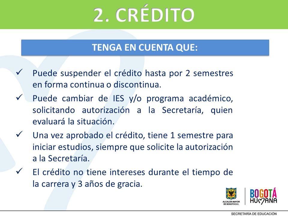 TENGA EN CUENTA QUE: Puede suspender el crédito hasta por 2 semestres en forma continua o discontinua. Puede cambiar de IES y/o programa académico, so
