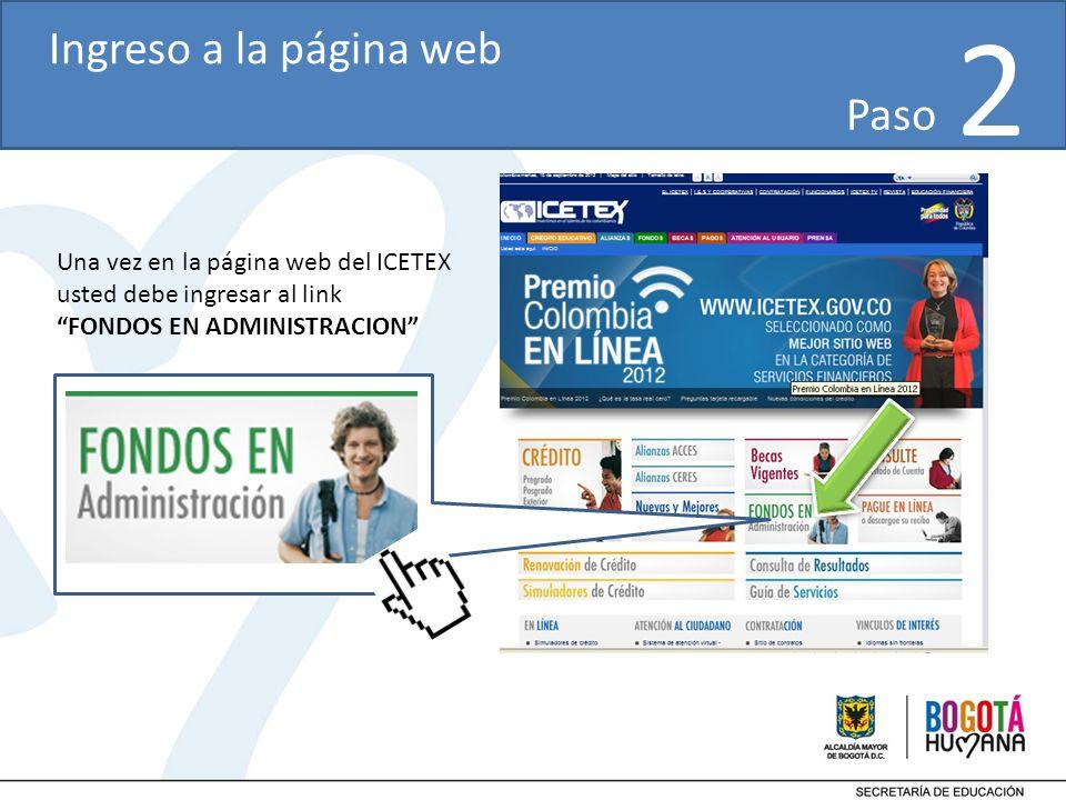 Una vez en la página web del ICETEX usted debe ingresar al link FONDOS EN ADMINISTRACION Paso 2 Ingreso a la página web