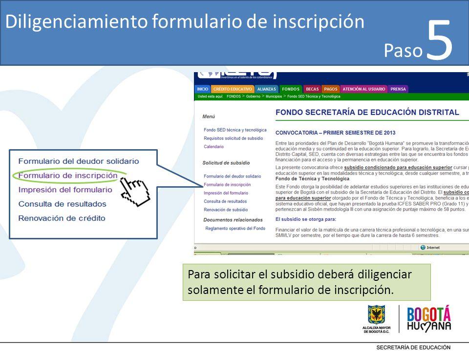Diligenciamiento formulario de inscripción Para solicitar el subsidio deberá diligenciar solamente el formulario de inscripción. Paso 5