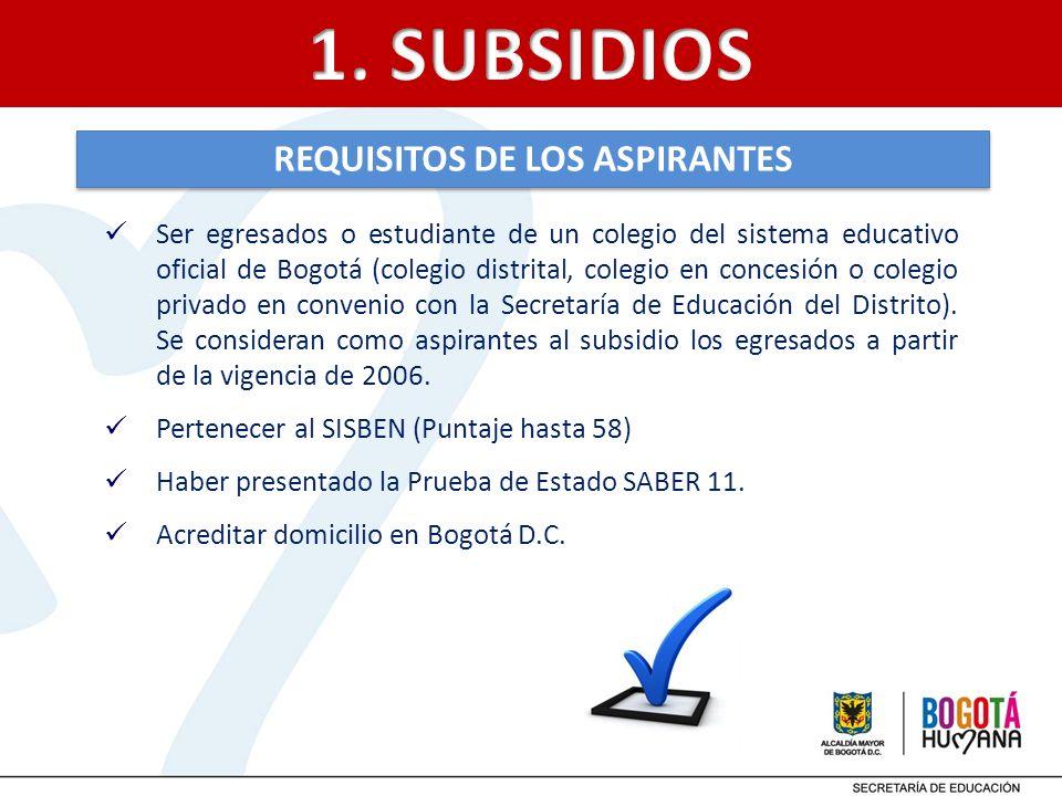 REQUISITOS DE LOS ASPIRANTES Ser egresados o estudiante de un colegio del sistema educativo oficial de Bogotá (colegio distrital, colegio en concesión
