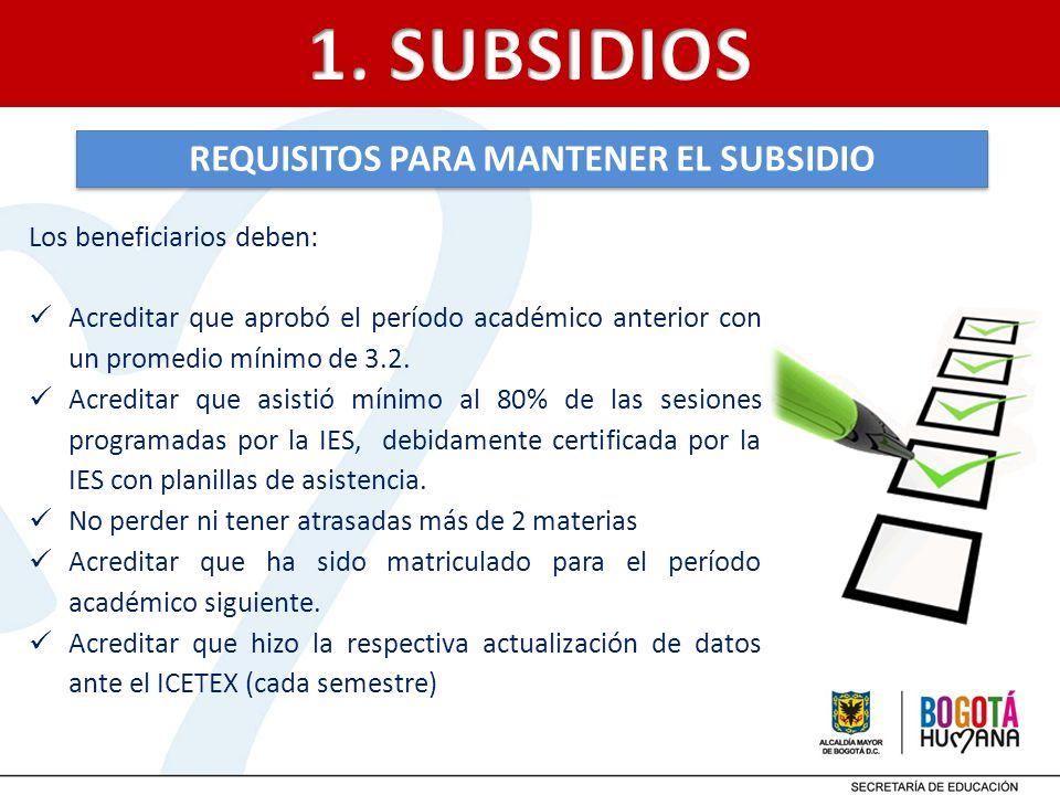 REQUISITOS PARA MANTENER EL SUBSIDIO Los beneficiarios deben: Acreditar que aprobó el período académico anterior con un promedio mínimo de 3.2. Acredi