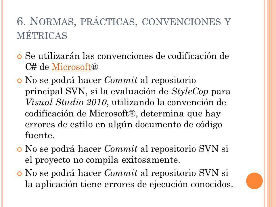 6. N ORMAS, PRÁCTICAS, CONVENCIONES Y MÉTRICAS Se utilizarán las convenciones de codificación de C# de Microsoft®Microsoft No se podrá hacer Commit al