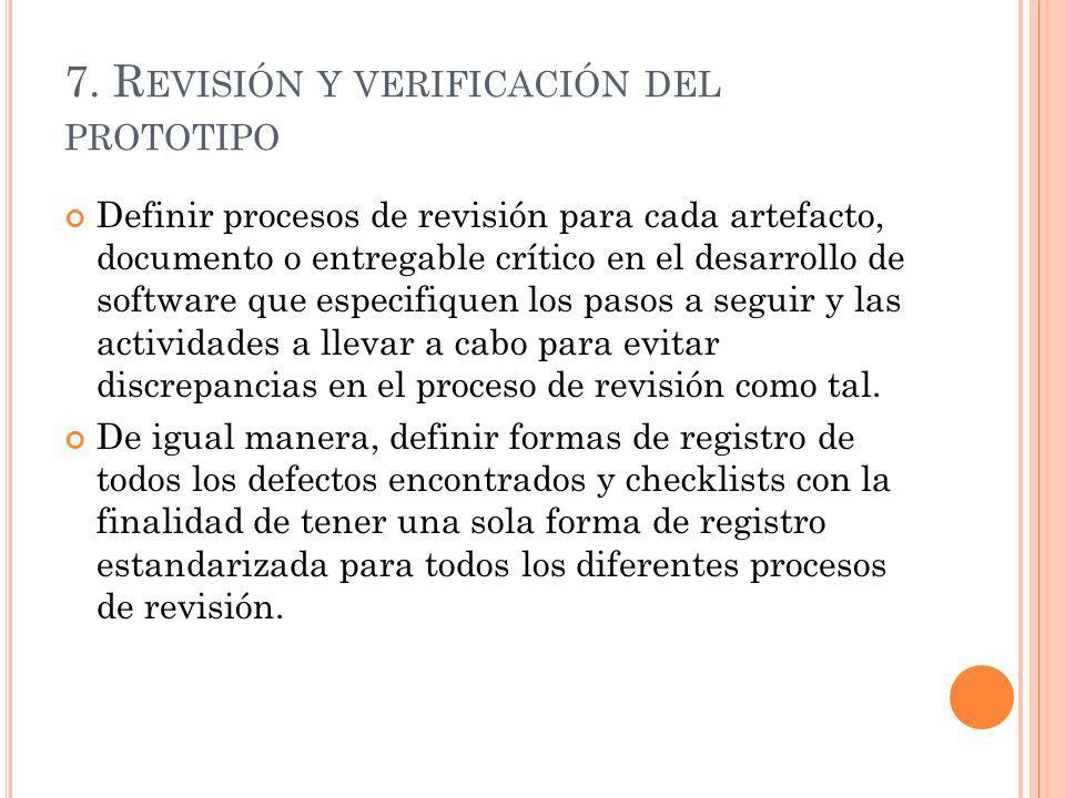7. R EVISIÓN Y VERIFICACIÓN DEL PROTOTIPO Definir procesos de revisión para cada artefacto, documento o entregable crítico en el desarrollo de softwar