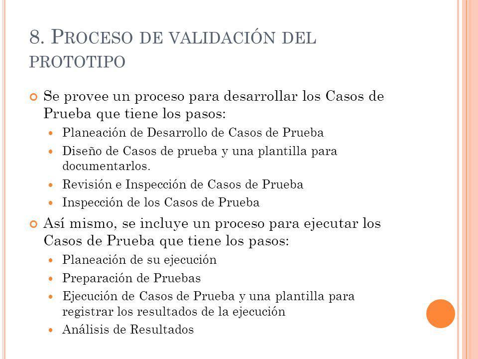 8. P ROCESO DE VALIDACIÓN DEL PROTOTIPO Se provee un proceso para desarrollar los Casos de Prueba que tiene los pasos: Planeación de Desarrollo de Cas
