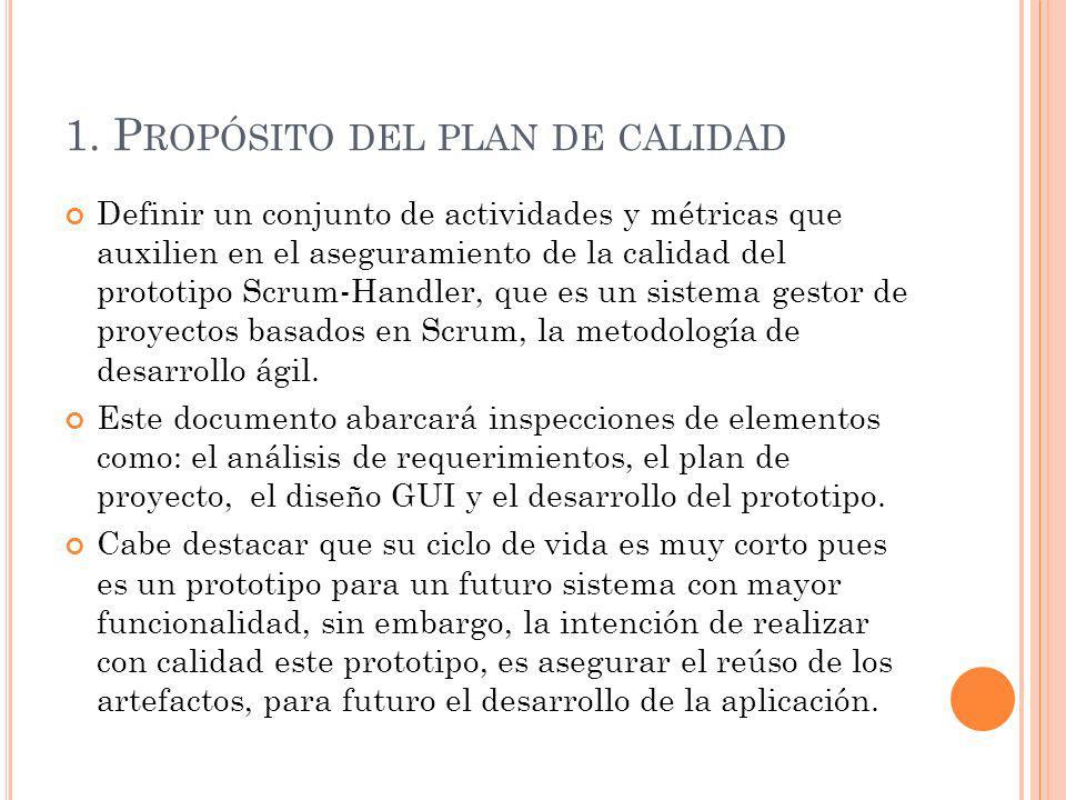 1. P ROPÓSITO DEL PLAN DE CALIDAD Definir un conjunto de actividades y métricas que auxilien en el aseguramiento de la calidad del prototipo Scrum-Han