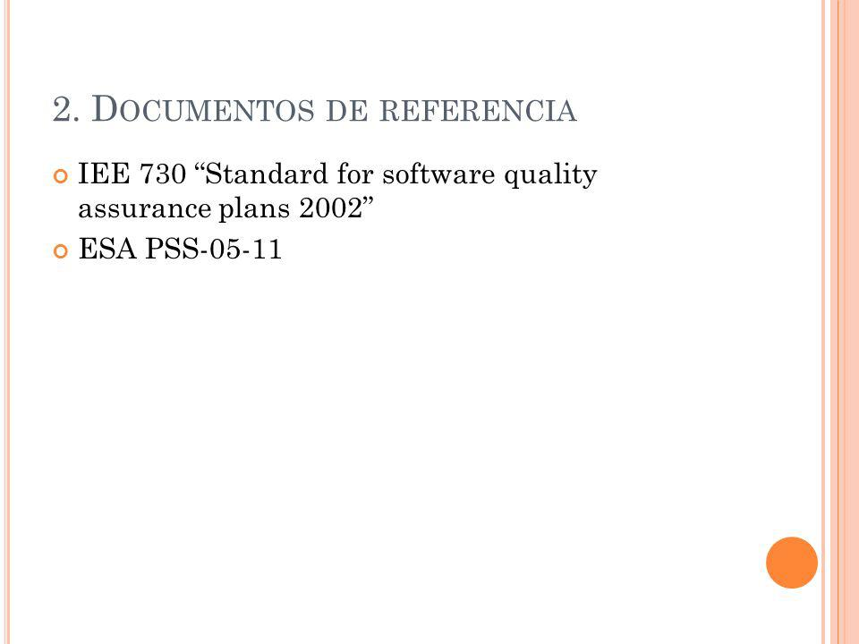 2. D OCUMENTOS DE REFERENCIA IEE 730 Standard for software quality assurance plans 2002 ESA PSS-05-11