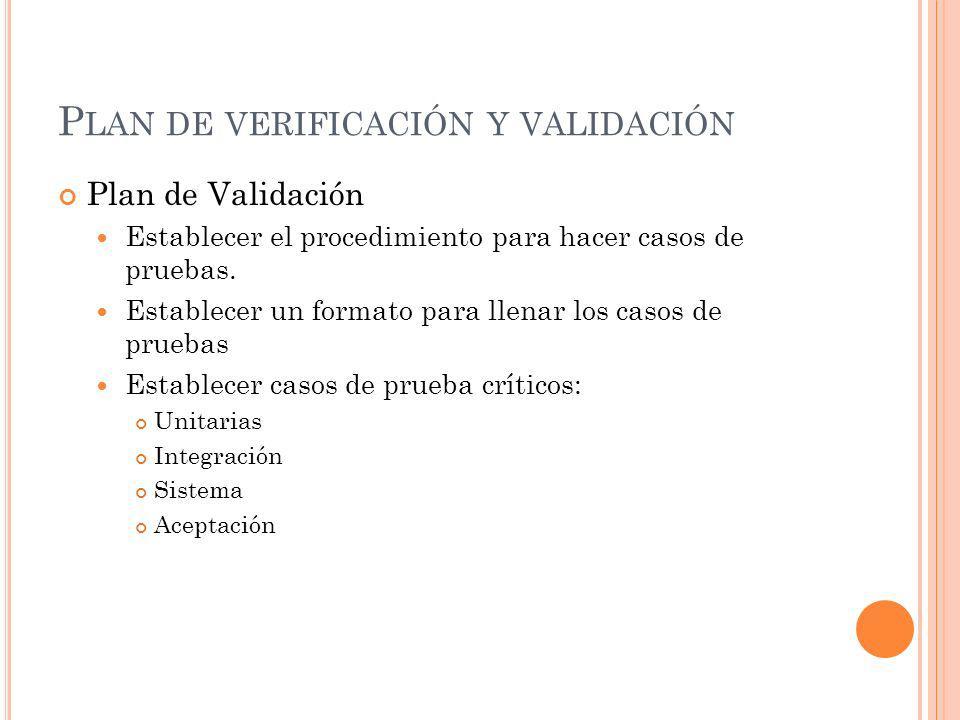 P LAN DE VERIFICACIÓN Y VALIDACIÓN Plan de Validación Establecer el procedimiento para hacer casos de pruebas. Establecer un formato para llenar los c