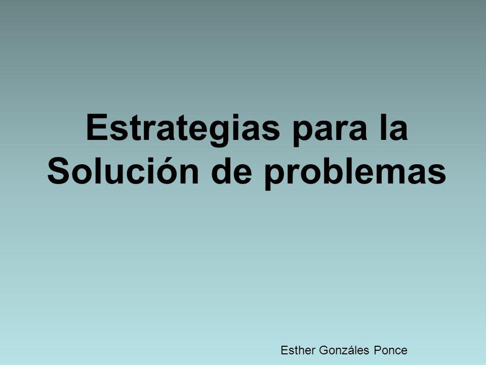 Estrategias para la Solución de problemas Esther Gonzáles Ponce