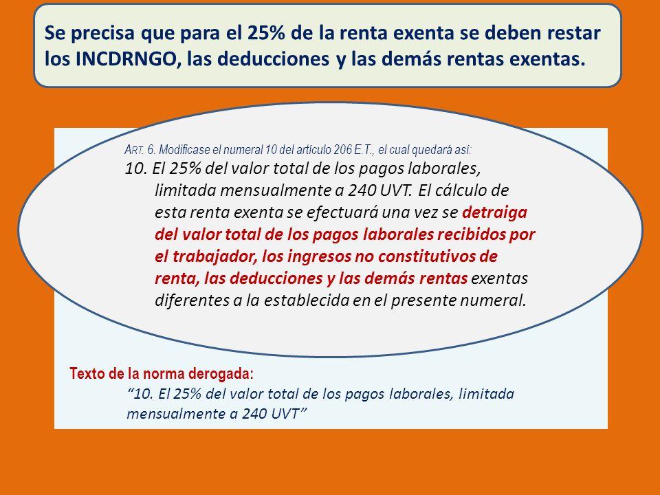 Se precisa que para el 25% de la renta exenta se deben restar los INCDRNGO, las deducciones y las demás rentas exentas.