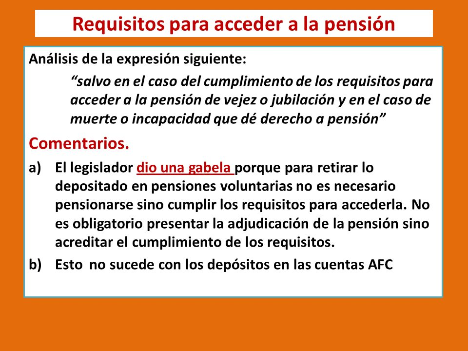 Requisitos para acceder a la pensión Análisis de la expresión siguiente: salvo en el caso del cumplimiento de los requisitos para acceder a la pensión de vejez o jubilación y en el caso de muerte o incapacidad que dé derecho a pensión Comentarios.