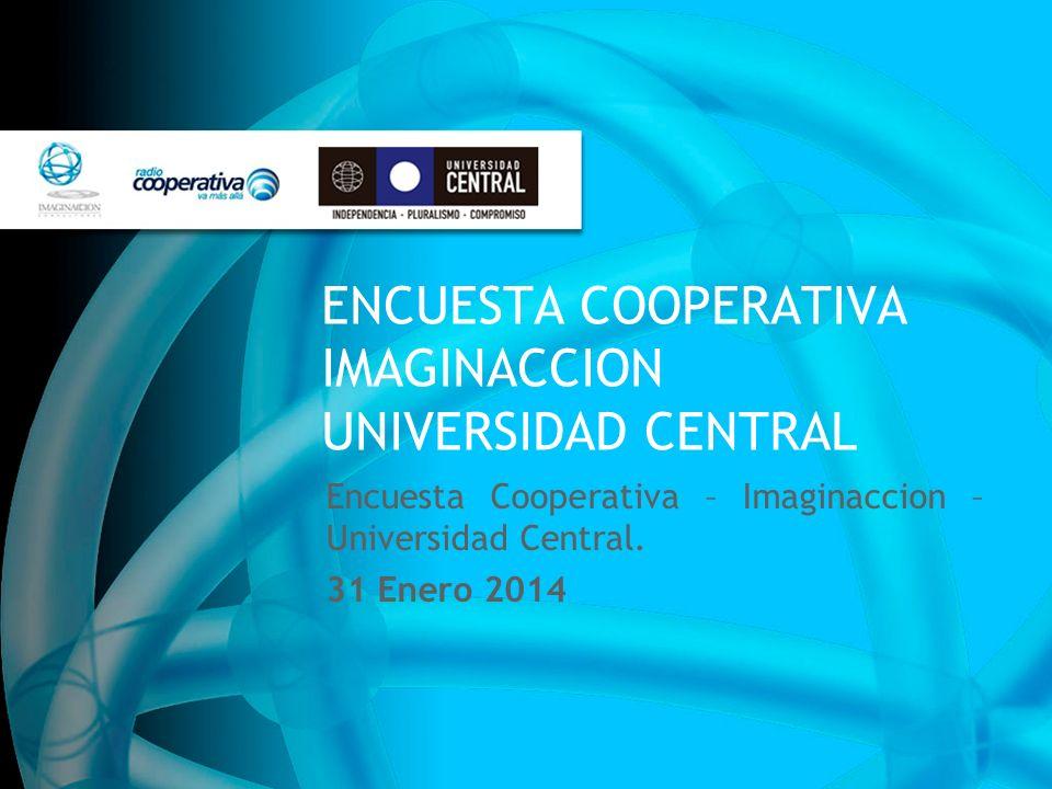 ENCUESTA COOPERATIVA IMAGINACCION UNIVERSIDAD CENTRAL Encuesta Cooperativa – Imaginaccion – Universidad Central. 31 Enero 2014