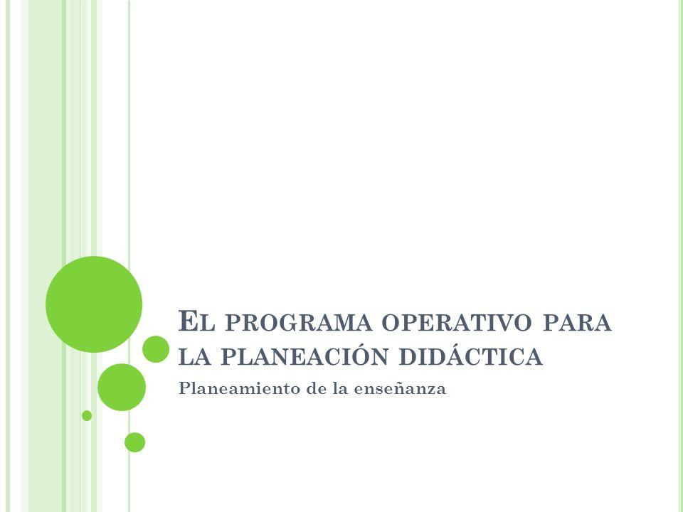 E L PROGRAMA OPERATIVO PARA LA PLANEACIÓN DIDÁCTICA Planeamiento de la enseñanza