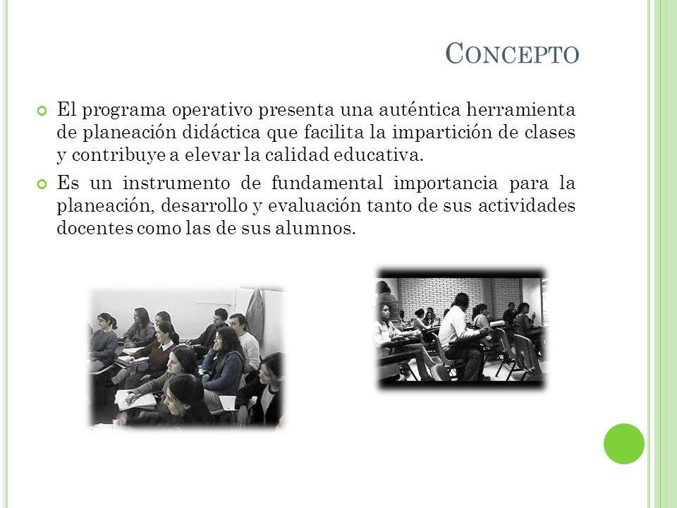 C ONCEPTO El programa operativo presenta una auténtica herramienta de planeación didáctica que facilita la impartición de clases y contribuye a elevar