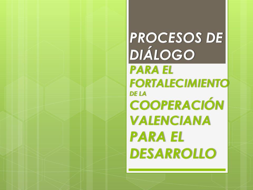 PROCESOS DE DIÁLOGO PARA EL FORTALECIMIENTO DE LA COOPERACIÓN VALENCIANA PARA EL DESARROLLO