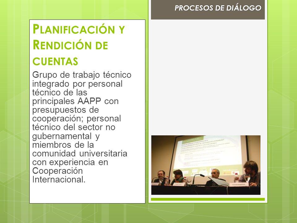 P LANIFICACIÓN Y R ENDICIÓN DE CUENTAS Grupo de trabajo técnico integrado por personal técnico de las principales AAPP con presupuestos de cooperación