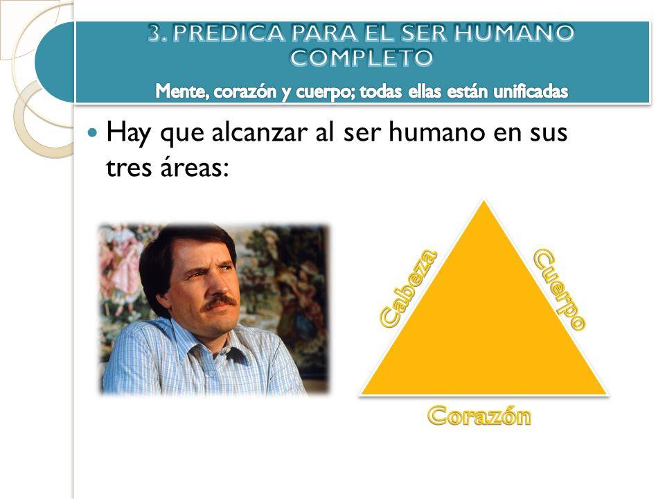 Hay que alcanzar al ser humano en sus tres áreas: