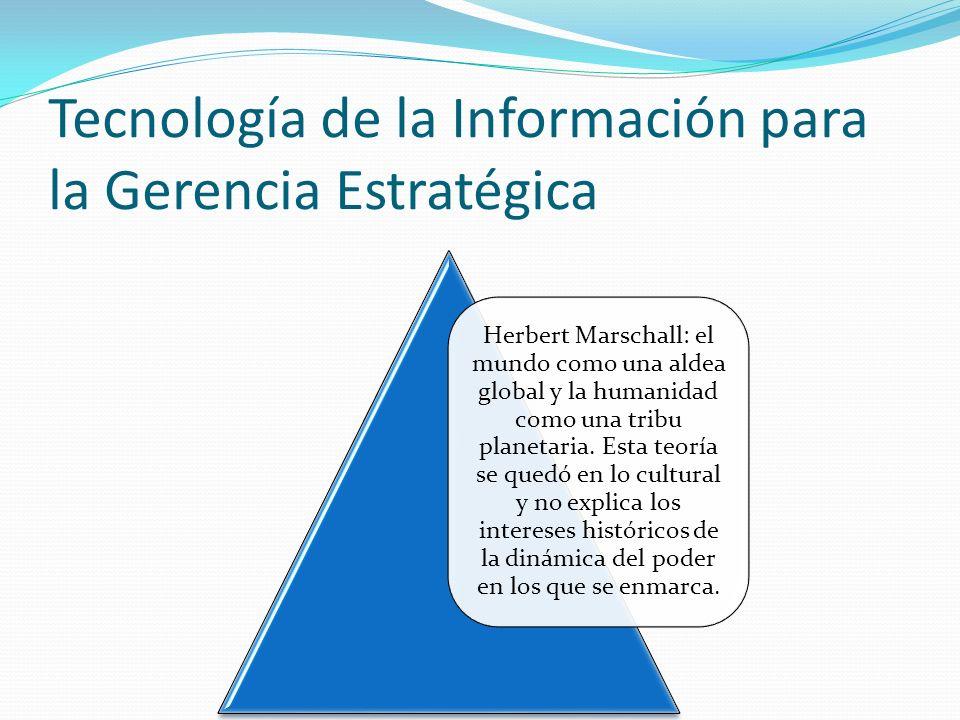 Tecnología de la Información para la Gerencia Estratégica Herbert Marschall: el mundo como una aldea global y la humanidad como una tribu planetaria.