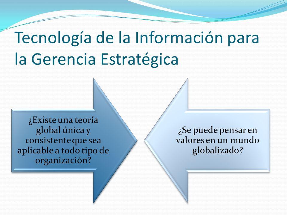 Tecnología de la Información para la Gerencia Estratégica ¿Existe una teoría global única y consistente que sea aplicable a todo tipo de organización.