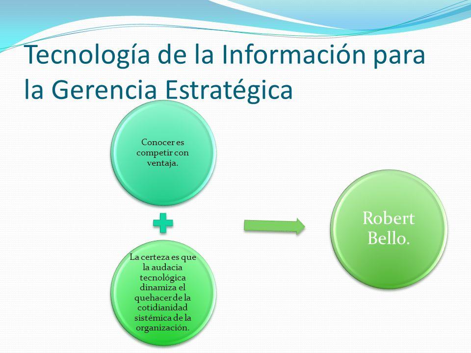 Tecnología de la Información para la Gerencia Estratégica Conocer es competir con ventaja.