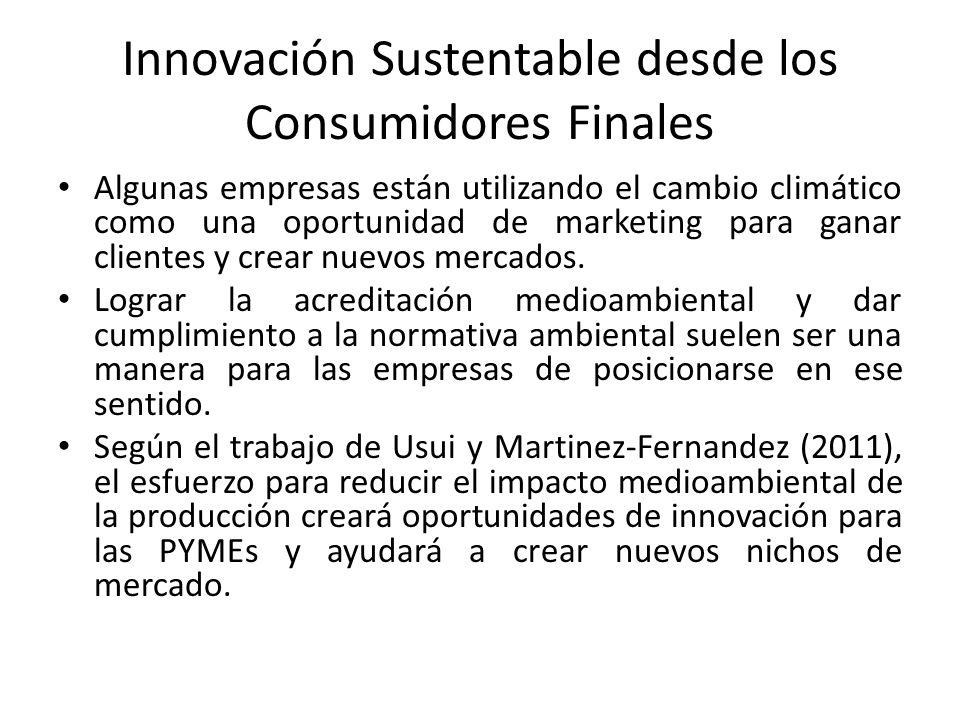 Innovación Sustentable desde los Consumidores Finales Algunas empresas están utilizando el cambio climático como una oportunidad de marketing para ganar clientes y crear nuevos mercados.