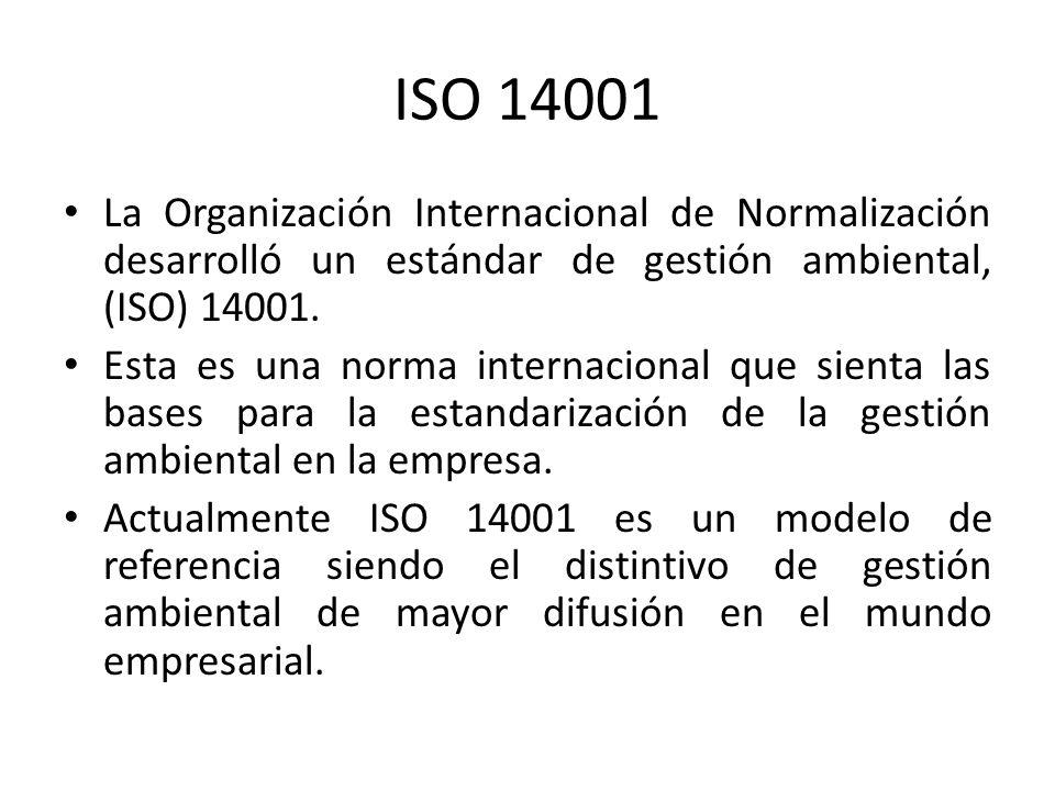 ISO 14001 La Organización Internacional de Normalización desarrolló un estándar de gestión ambiental, (ISO) 14001.