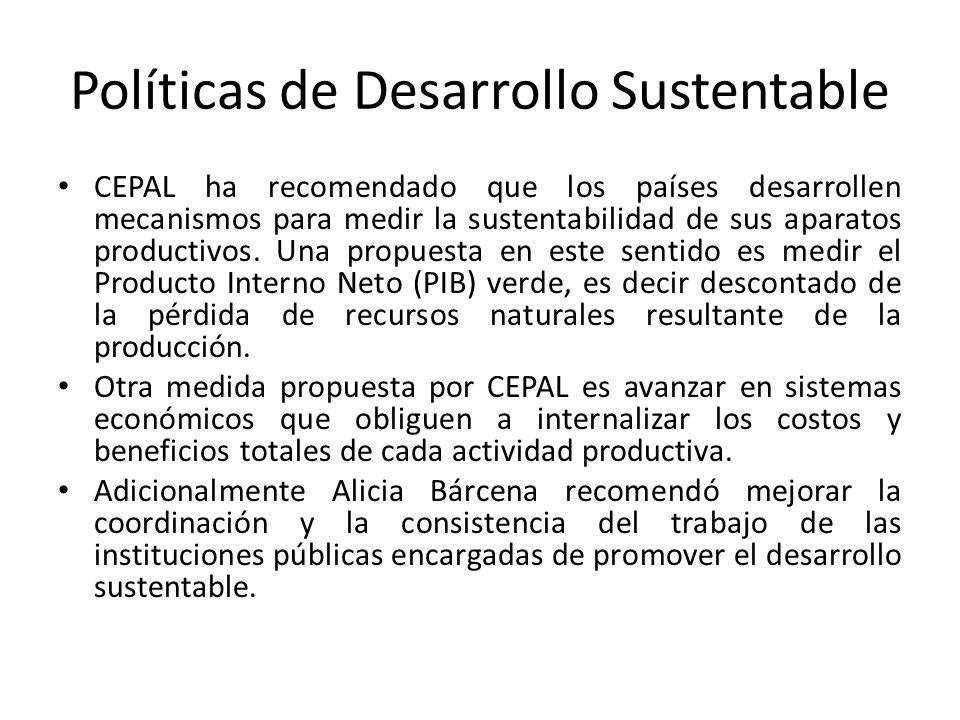 Políticas de Desarrollo Sustentable CEPAL ha recomendado que los países desarrollen mecanismos para medir la sustentabilidad de sus aparatos productivos.