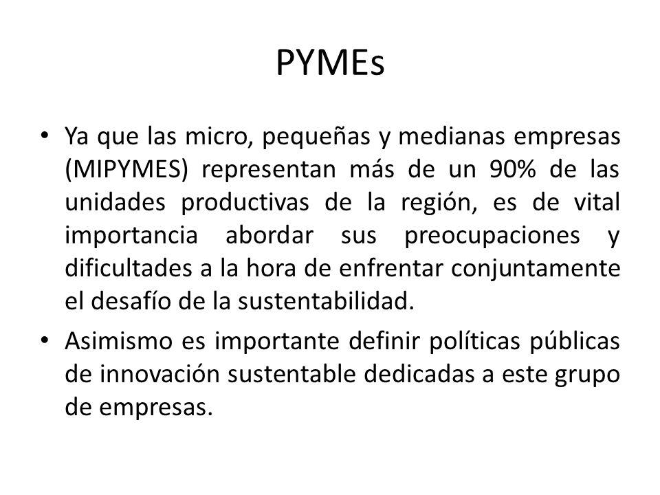 PYMEs Ya que las micro, pequeñas y medianas empresas (MIPYMES) representan más de un 90% de las unidades productivas de la región, es de vital importancia abordar sus preocupaciones y dificultades a la hora de enfrentar conjuntamente el desafío de la sustentabilidad.