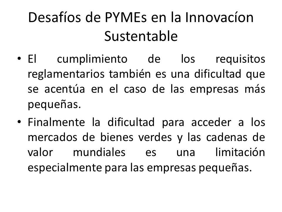 Desafíos de PYMEs en la Innovacíon Sustentable El cumplimiento de los requisitos reglamentarios también es una dificultad que se acentúa en el caso de las empresas más pequeñas.