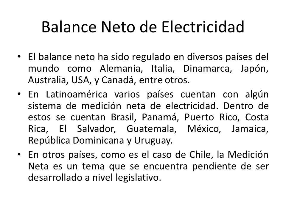 Balance Neto de Electricidad El balance neto ha sido regulado en diversos países del mundo como Alemania, Italia, Dinamarca, Japón, Australia, USA, y Canadá, entre otros.
