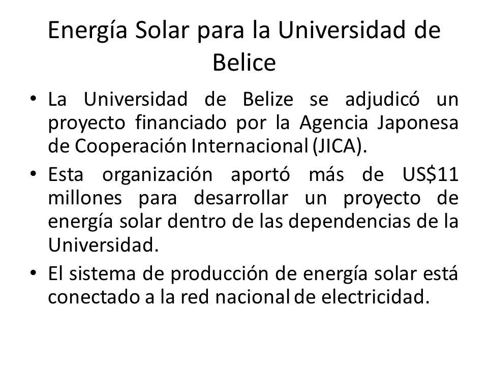 Energía Solar para la Universidad de Belice La Universidad de Belize se adjudicó un proyecto financiado por la Agencia Japonesa de Cooperación Internacional (JICA).