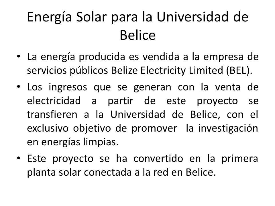 Energía Solar para la Universidad de Belice La energía producida es vendida a la empresa de servicios públicos Belize Electricity Limited (BEL).