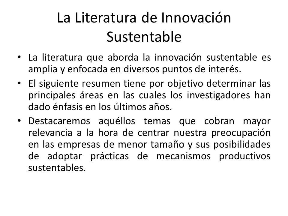 La Literatura de Innovación Sustentable La literatura que aborda la innovación sustentable es amplia y enfocada en diversos puntos de interés.