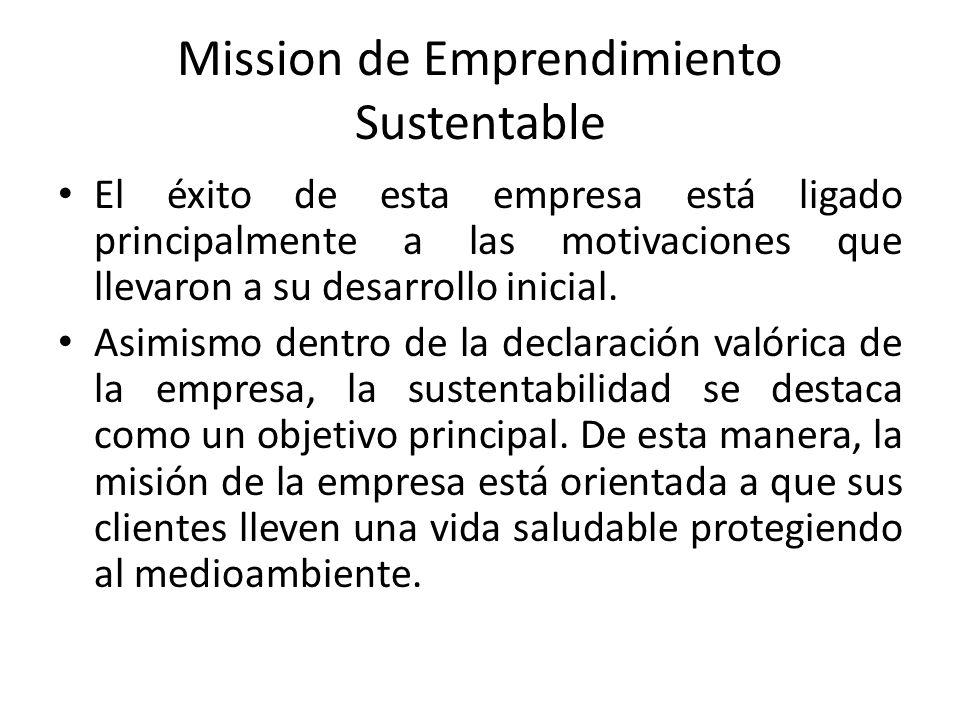 Mission de Emprendimiento Sustentable El éxito de esta empresa está ligado principalmente a las motivaciones que llevaron a su desarrollo inicial.