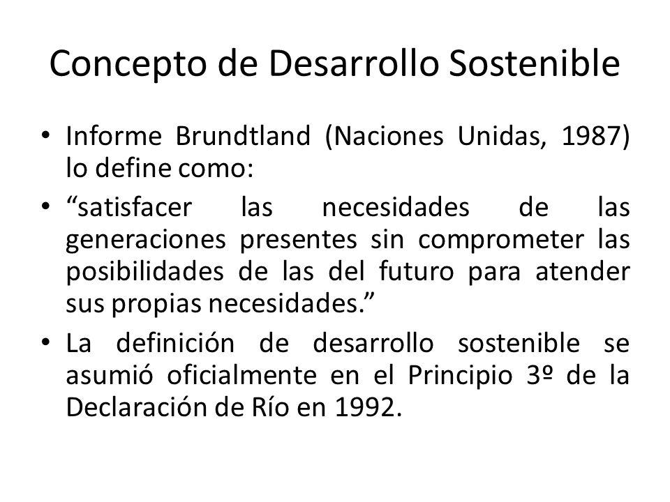 Concepto de Desarrollo Sostenible Informe Brundtland (Naciones Unidas, 1987) lo define como: satisfacer las necesidades de las generaciones presentes sin comprometer las posibilidades de las del futuro para atender sus propias necesidades.