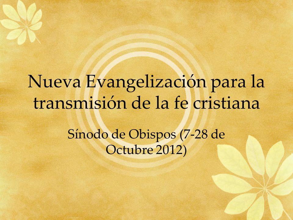 Nueva Evangelización para la transmisión de la fe cristiana Sínodo de Obispos (7-28 de Octubre 2012)