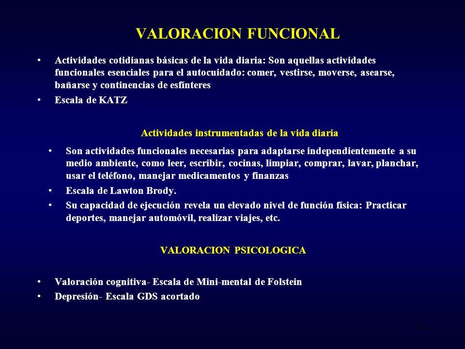 VALORACION FUNCIONAL Actividades cotidianas básicas de la vida diaria: Son aquellas actividades funcionales esenciales para el autocuidado: comer, ves