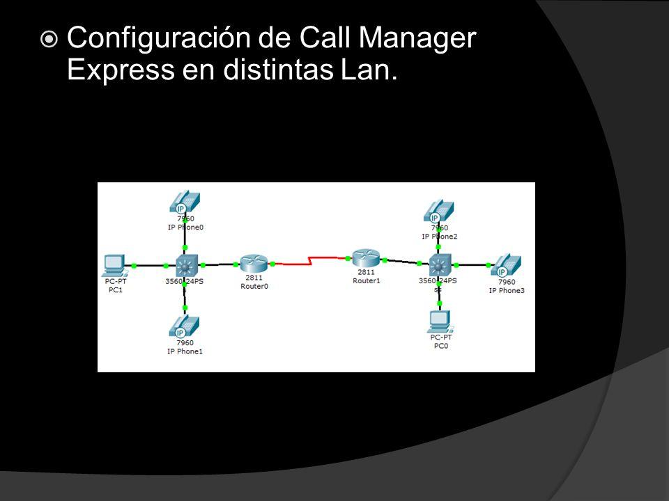 Configuración de Call Manager Express en distintas Lan.