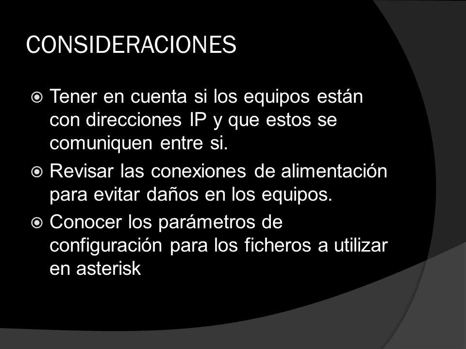 CONSIDERACIONES Tener en cuenta si los equipos están con direcciones IP y que estos se comuniquen entre si. Revisar las conexiones de alimentación par