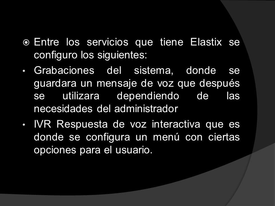 Entre los servicios que tiene Elastix se configuro los siguientes: Grabaciones del sistema, donde se guardara un mensaje de voz que después se utiliza