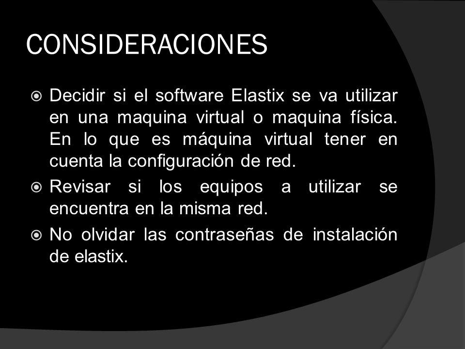 CONSIDERACIONES Decidir si el software Elastix se va utilizar en una maquina virtual o maquina física. En lo que es máquina virtual tener en cuenta la