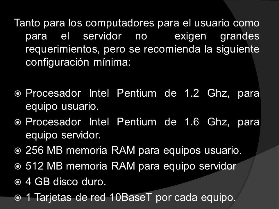 Tanto para los computadores para el usuario como para el servidor no exigen grandes requerimientos, pero se recomienda la siguiente configuración míni