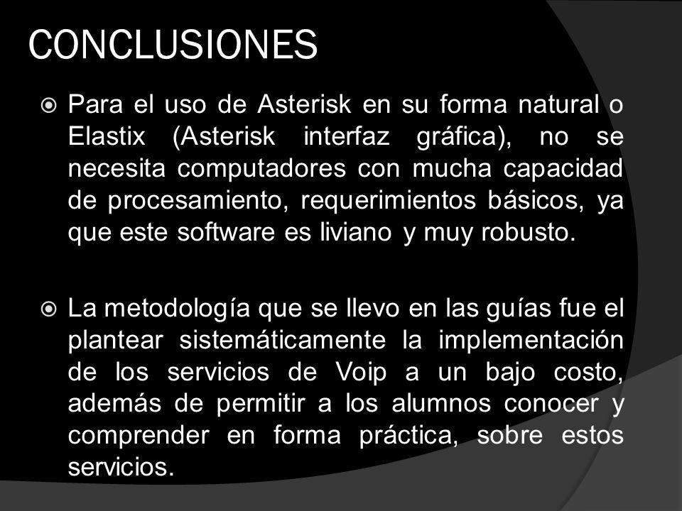 CONCLUSIONES Para el uso de Asterisk en su forma natural o Elastix (Asterisk interfaz gráfica), no se necesita computadores con mucha capacidad de pro