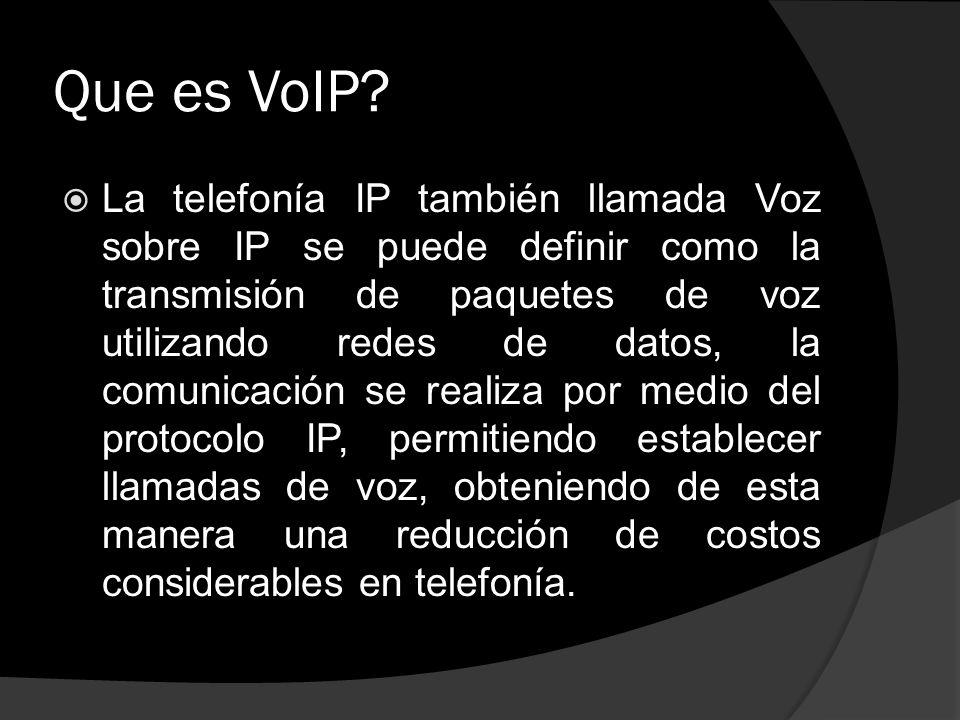 Que es VoIP? La telefonía IP también llamada Voz sobre IP se puede definir como la transmisión de paquetes de voz utilizando redes de datos, la comuni