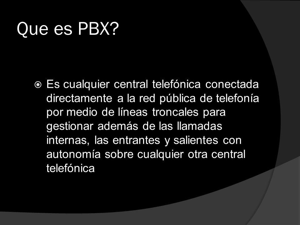 Que es PBX? Es cualquier central telefónica conectada directamente a la red pública de telefonía por medio de líneas troncales para gestionar además d