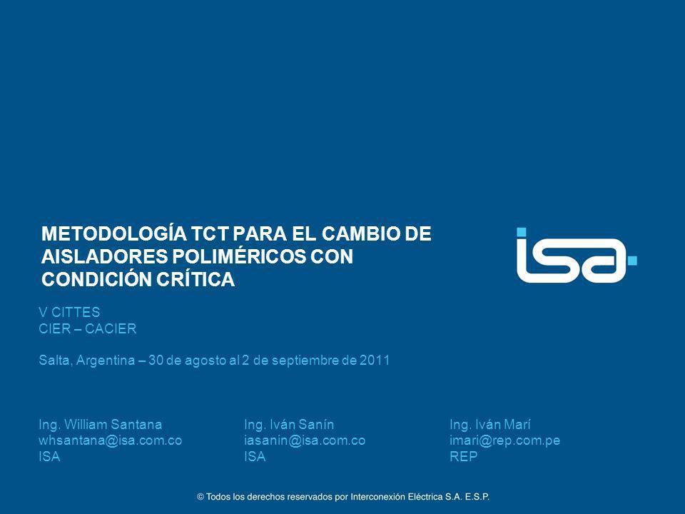 METODOLOGÍA TCT PARA EL CAMBIO DE AISLADORES POLIMÉRICOS CON CONDICIÓN CRÍTICA V CITTES CIER – CACIER Salta, Argentina – 30 de agosto al 2 de septiemb
