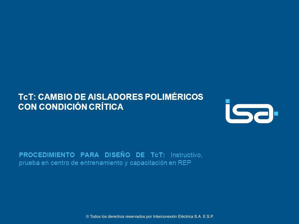 TcT: CAMBIO DE AISLADORES POLIMÉRICOS CON CONDICIÓN CRÍTICA PROCEDIMIENTO PARA DISEÑO DE TcT: Instructivo, prueba en centro de entrenamiento y capacit