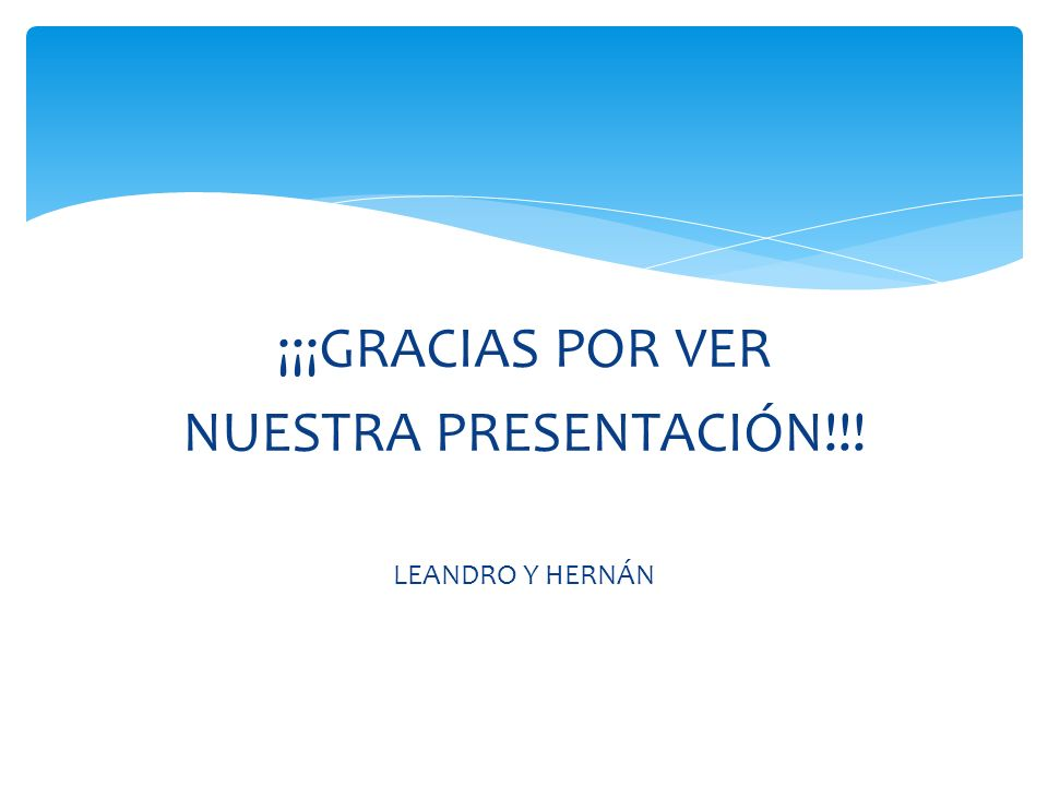 ¡¡¡GRACIAS POR VER NUESTRA PRESENTACIÓN!!! LEANDRO Y HERNÁN