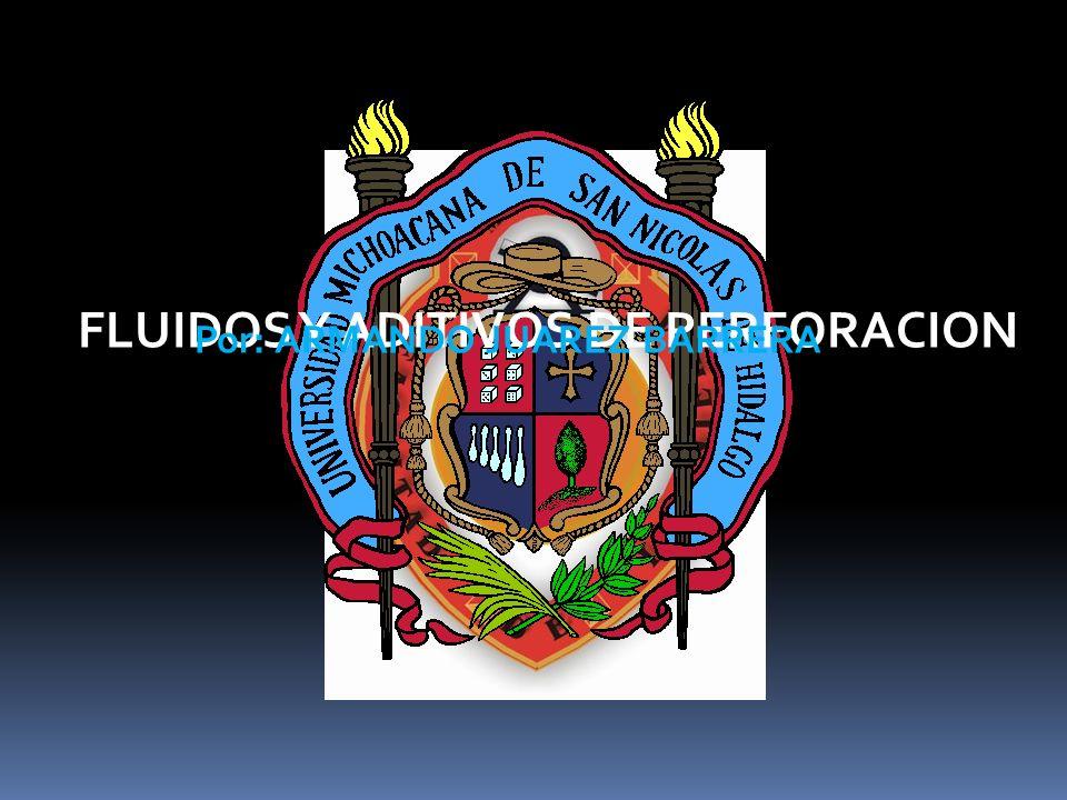FLUIDOS Y ADITIVOS DE PERFORACION Por: ARMANDO JUAREZ BARRERA