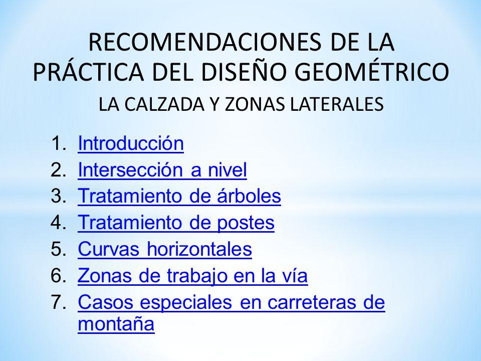 RECOMENDACIONES DE LA PRÁCTICA DEL DISEÑO GEOMÉTRICO LA CALZADA Y ZONAS LATERALES 1.IntroducciónIntroducción 2.Intersección a nivelIntersección a nive